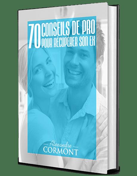 70 conseils de pro pour récupérer son ex alexandre cormont